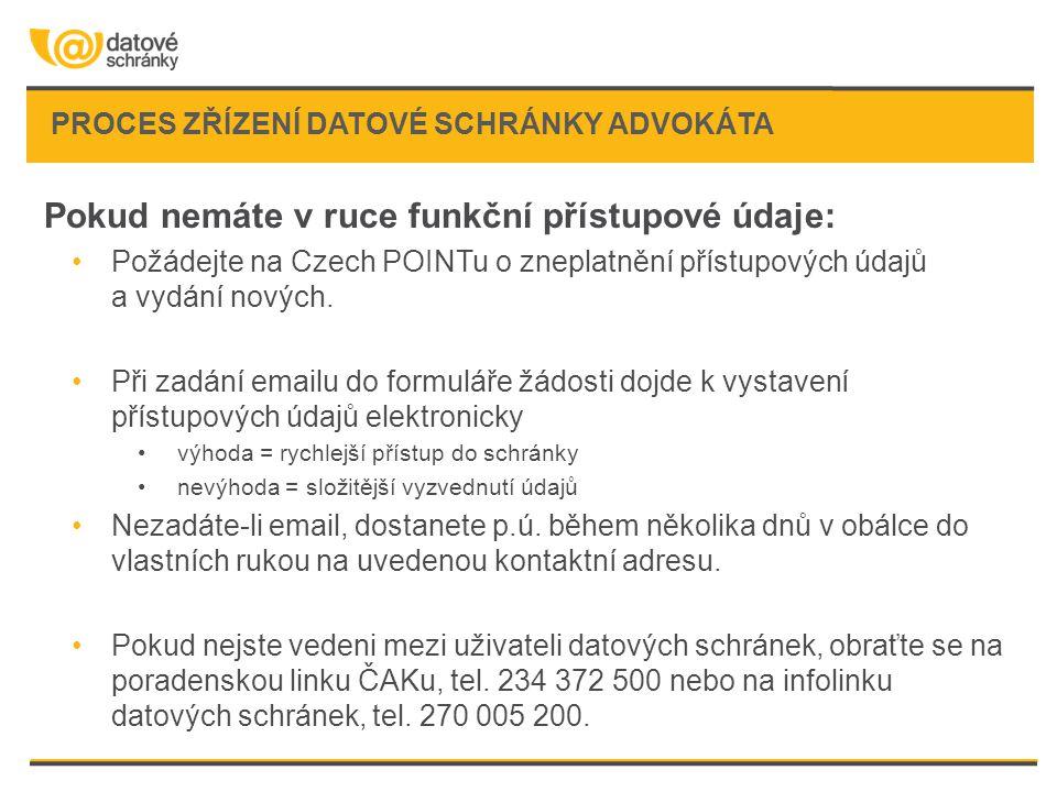 Pokud nemáte v ruce funkční přístupové údaje: •Požádejte na Czech POINTu o zneplatnění přístupových údajů a vydání nových. •Při zadání emailu do formu