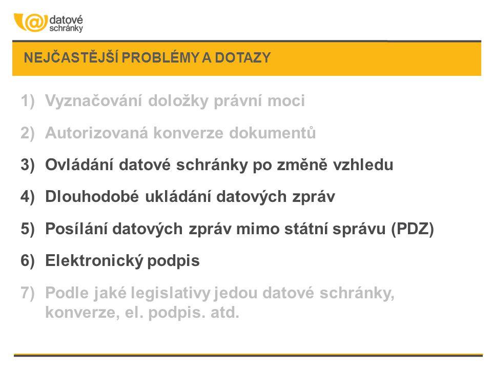NEJČASTĚJŠÍ PROBLÉMY A DOTAZY 1)Vyznačování doložky právní moci 2)Autorizovaná konverze dokumentů 3)Ovládání datové schránky po změně vzhledu 4)Dlouho