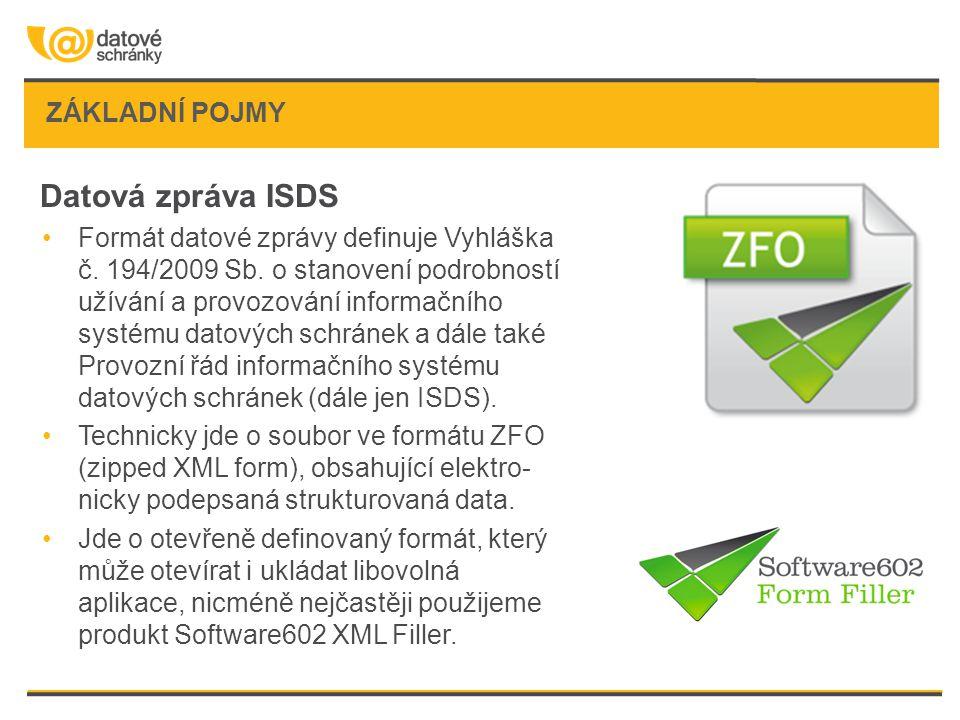 ZÁKLADNÍ POJMY Datová zpráva ISDS •Formát datové zprávy definuje Vyhláška č. 194/2009 Sb. o stanovení podrobností užívání a provozování informačního s