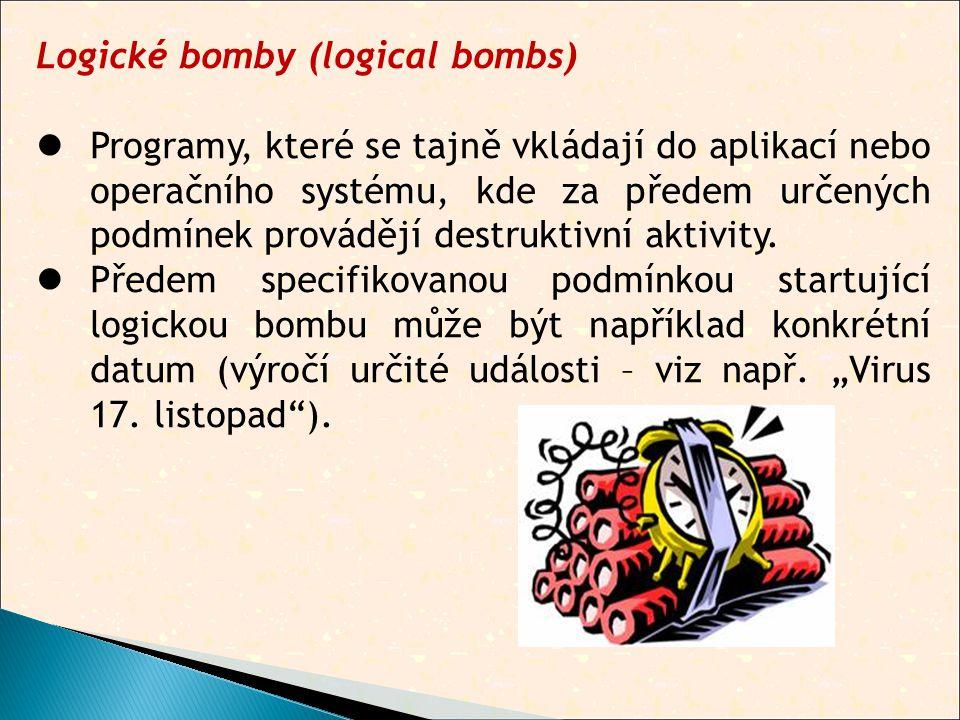 Logické bomby (logical bombs)  Programy, které se tajně vkládají do aplikací nebo operačního systému, kde za předem určených podmínek provádějí destruktivní aktivity.