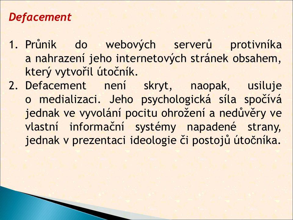 Defacement 1.Průnik do webových serverů protivníka a nahrazení jeho internetových stránek obsahem, který vytvořil útočník.