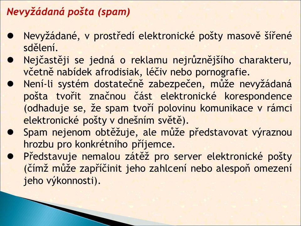 Nevyžádaná pošta (spam)  Nevyžádané, v prostředí elektronické pošty masově šířené sdělení.