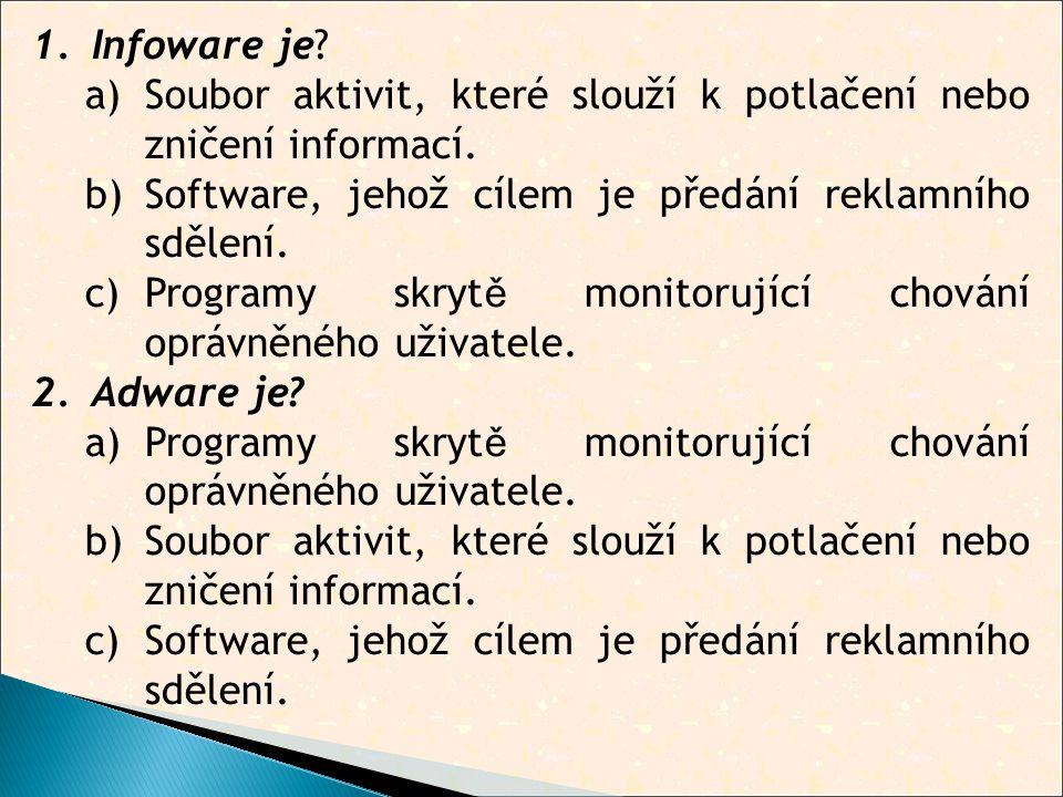 1.Infoware je. a)Soubor aktivit, které slouží k potlačení nebo zničení informací.