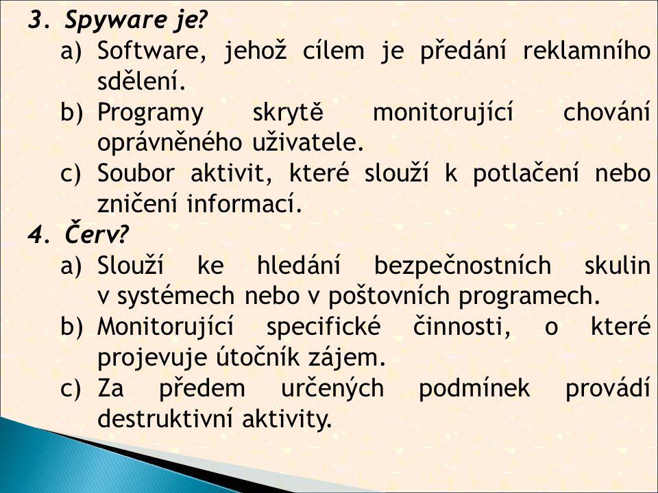 3.Spyware je. a)Software, jehož cílem je předání reklamního sdělení.