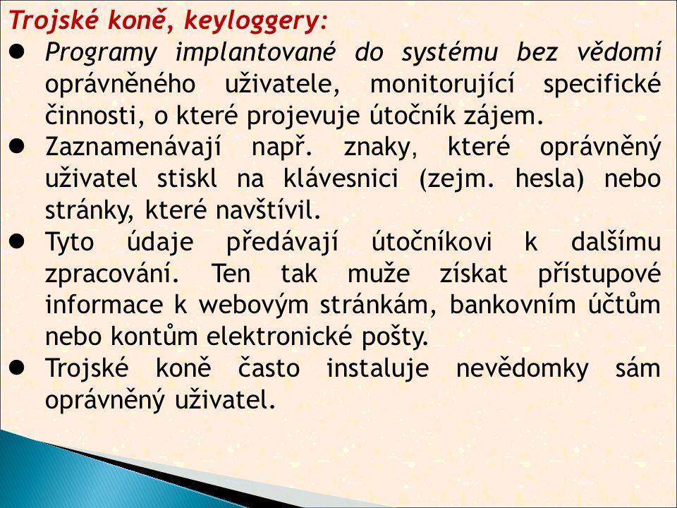 Trojské koně, keyloggery:  Programy implantované do systému bez vědomí oprávněného uživatele, monitorující specifické činnosti, o které projevuje útočník zájem.