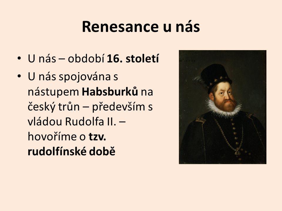 Renesance u nás • U nás – období 16.
