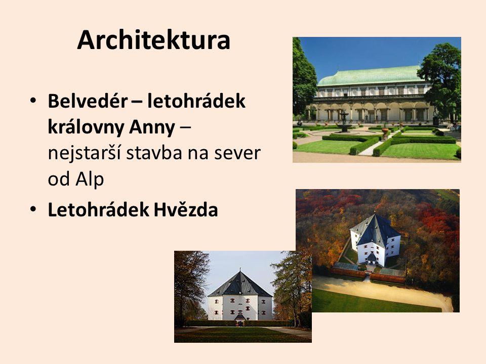 Architektura • Belvedér – letohrádek královny Anny – nejstarší stavba na sever od Alp • Letohrádek Hvězda