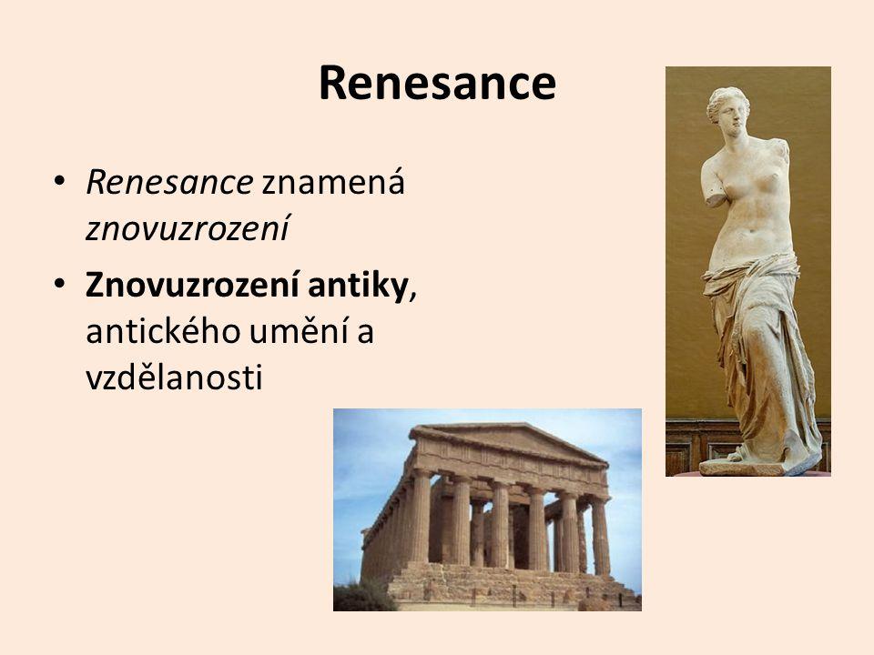 • Renesance znamená znovuzrození • Znovuzrození antiky, antického umění a vzdělanosti
