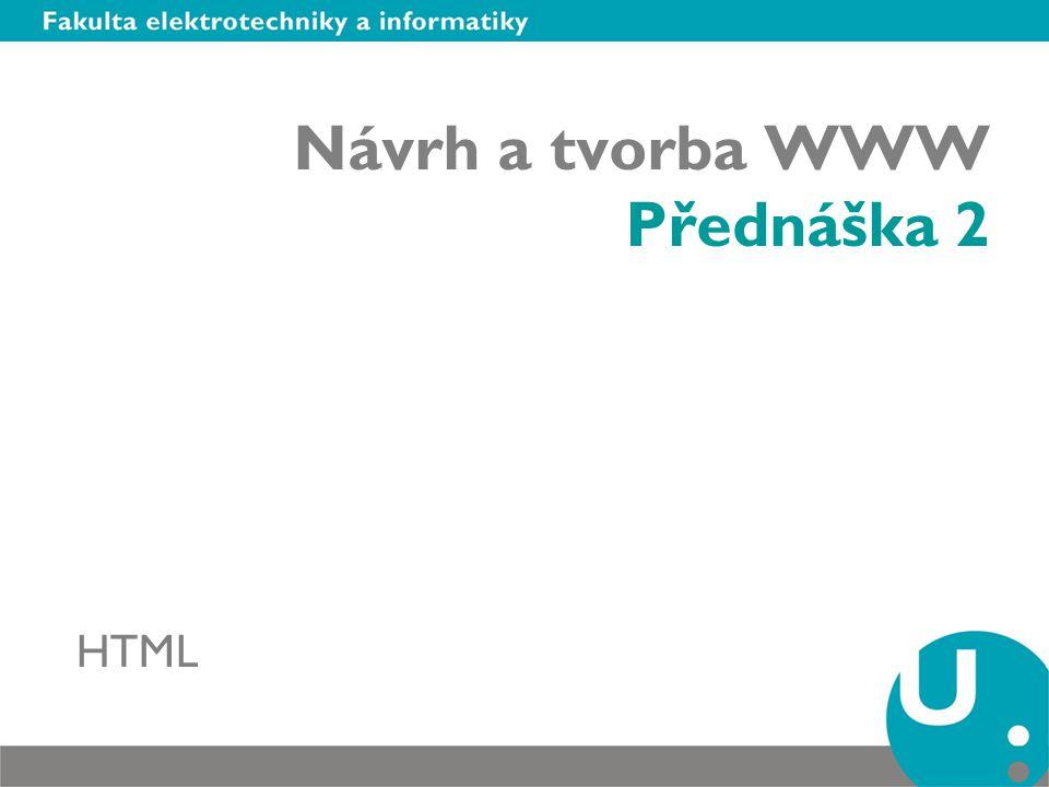 Návrh a tvorba WWW Přednáška 2 HTML