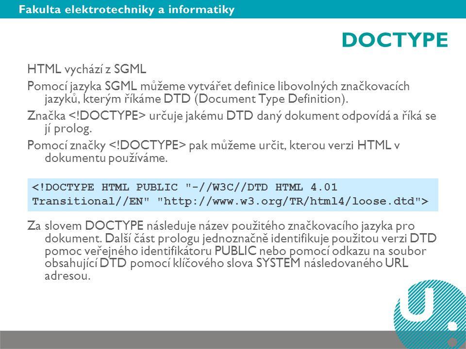 DOCTYPE HTML vychází z SGML Pomocí jazyka SGML můžeme vytvářet definice libovolných značkovacích jazyků, kterým říkáme DTD (Document Type Definition).