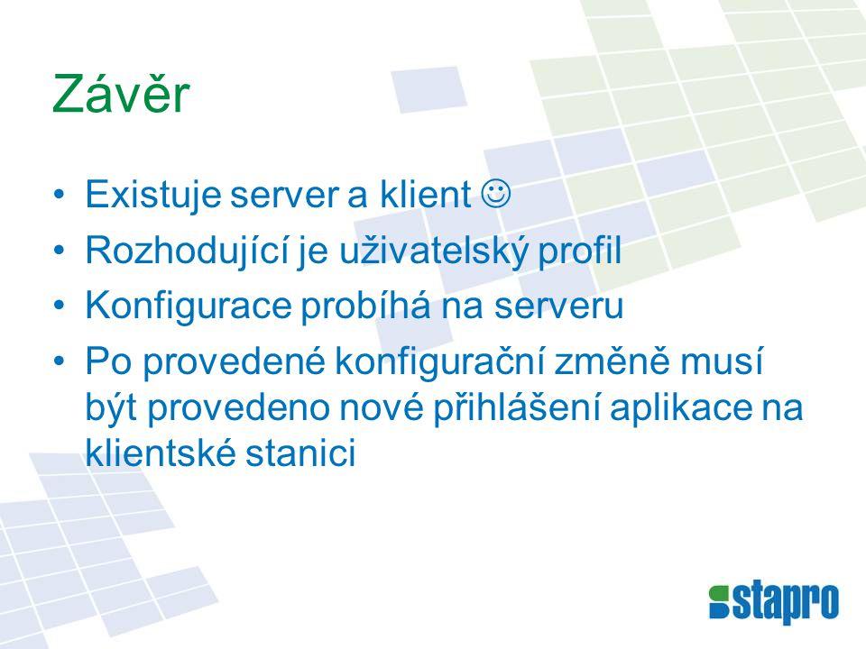 Závěr •Existuje server a klient  •Rozhodující je uživatelský profil •Konfigurace probíhá na serveru •Po provedené konfigurační změně musí být provede