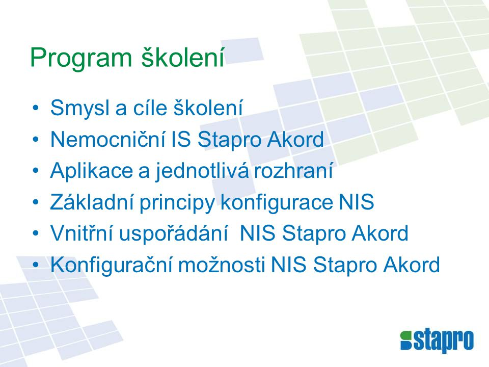 •Smysl a cíle školení •Nemocniční IS Stapro Akord •Aplikace a jednotlivá rozhraní •Základní principy konfigurace NIS •Vnitřní uspořádání NIS Stapro Ak