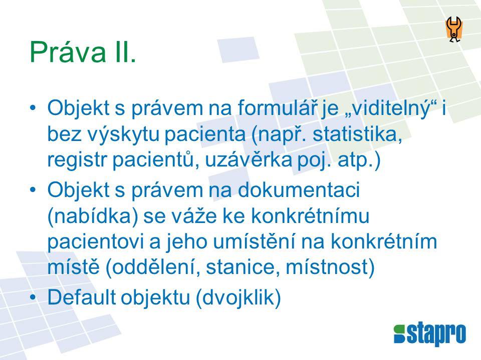 """Práva II. •Objekt s právem na formulář je """"viditelný"""" i bez výskytu pacienta (např. statistika, registr pacientů, uzávěrka poj. atp.) •Objekt s právem"""