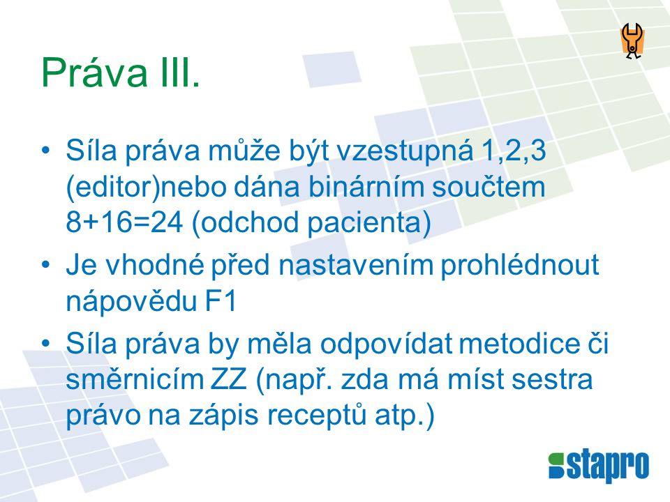Práva III. •Síla práva může být vzestupná 1,2,3 (editor)nebo dána binárním součtem 8+16=24 (odchod pacienta) •Je vhodné před nastavením prohlédnout ná