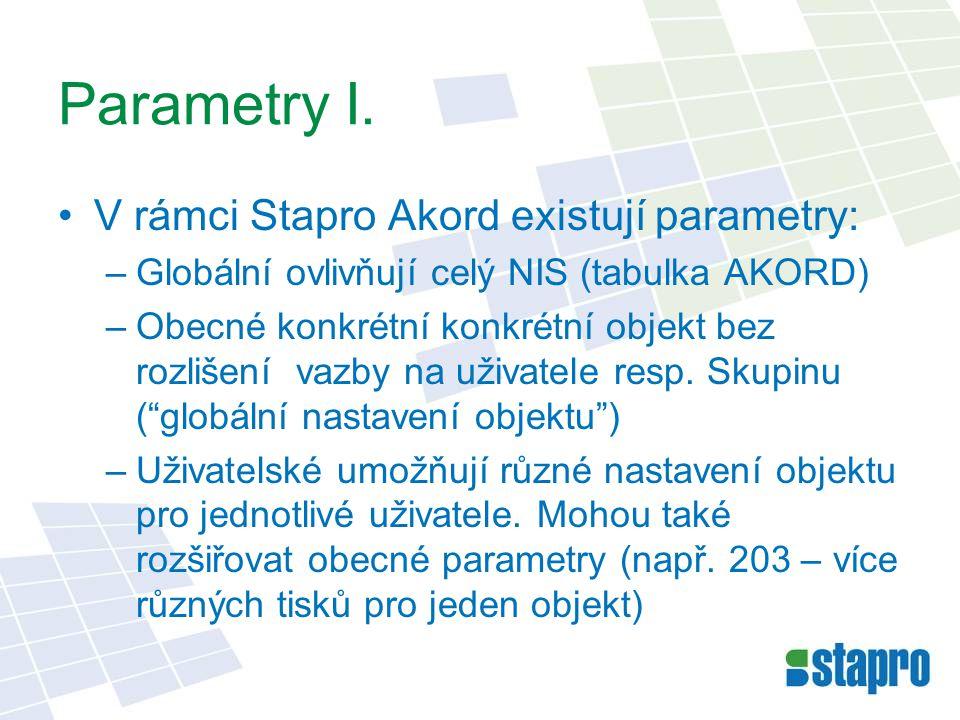 Parametry I. •V rámci Stapro Akord existují parametry: –Globální ovlivňují celý NIS (tabulka AKORD) –Obecné konkrétní konkrétní objekt bez rozlišení v