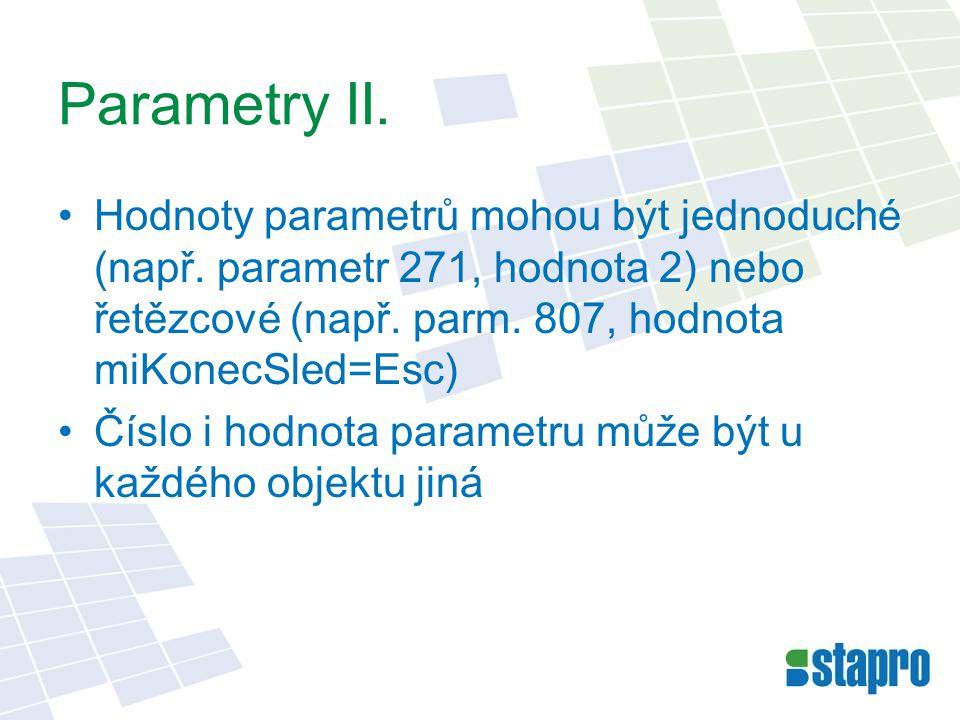 Parametry II. •Hodnoty parametrů mohou být jednoduché (např. parametr 271, hodnota 2) nebo řetězcové (např. parm. 807, hodnota miKonecSled=Esc) •Číslo