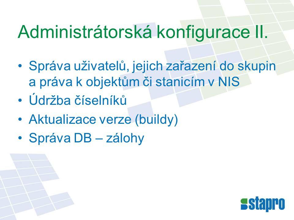 Administrátorská konfigurace II. •Správa uživatelů, jejich zařazení do skupin a práva k objektům či stanicím v NIS •Údržba číselníků •Aktualizace verz