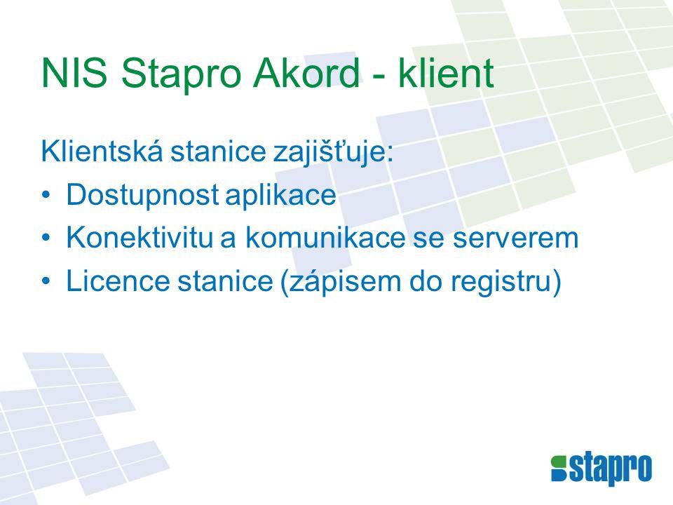 NIS Stapro Akord - klient Klientská stanice zajišťuje: •Dostupnost aplikace •Konektivitu a komunikace se serverem •Licence stanice (zápisem do registr
