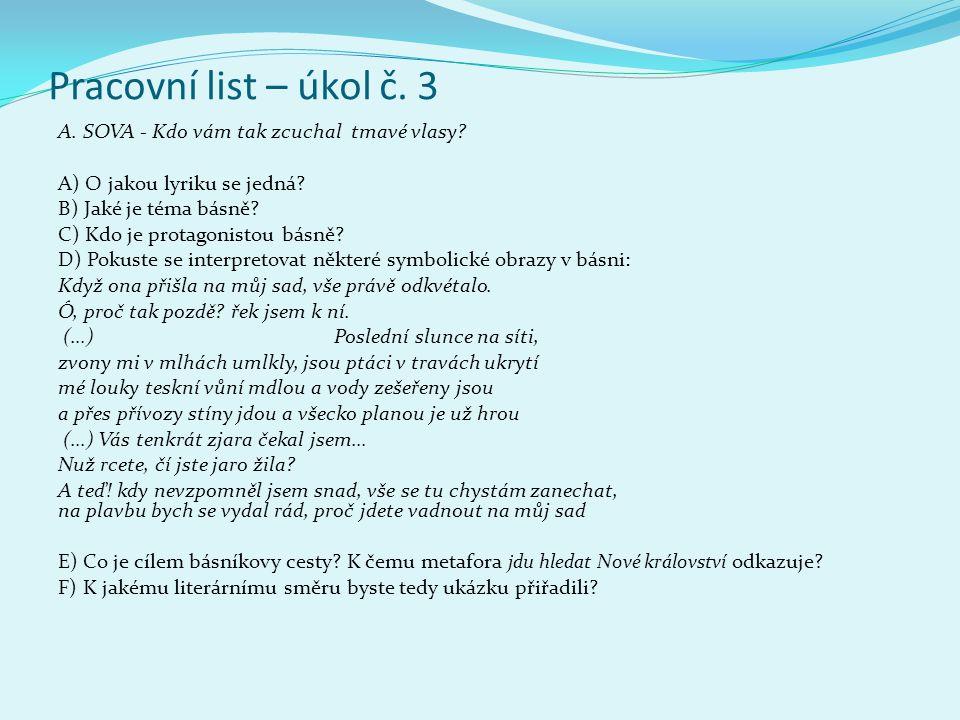 Pracovní list – úkol č. 3 A. SOVA - Kdo vám tak zcuchal tmavé vlasy? A) O jakou lyriku se jedná? B) Jaké je téma básně? C) Kdo je protagonistou básně?