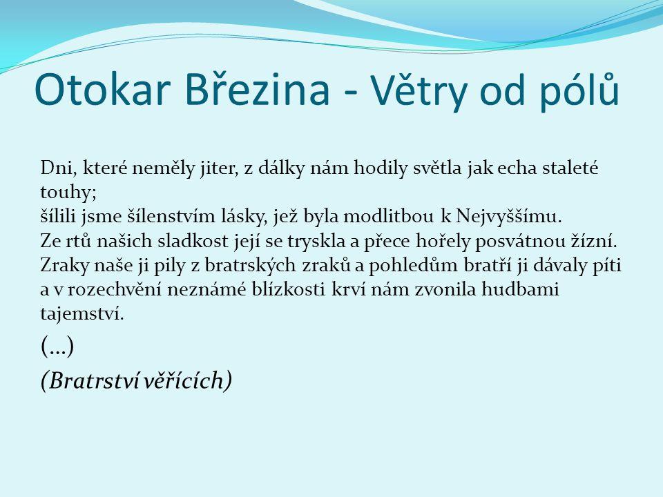 Otokar Březina - Větry od pólů Dni, které neměly jiter, z dálky nám hodily světla jak echa staleté touhy; šílili jsme šílenstvím lásky, jež byla modlitbou k Nejvyššímu.