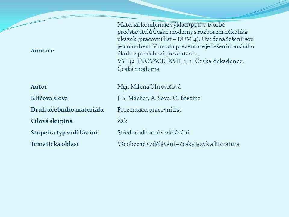 Anotace Materiál kombinuje výklad (ppt) o tvorbě představitelů České moderny s rozborem několika ukázek (pracovní list – DUM 4). Uvedená řešení jsou j