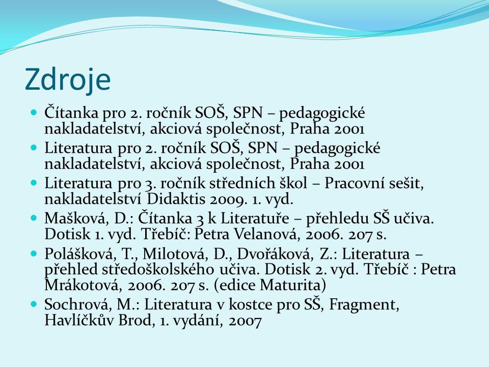 Zdroje  Čítanka pro 2. ročník SOŠ, SPN – pedagogické nakladatelství, akciová společnost, Praha 2001  Literatura pro 2. ročník SOŠ, SPN – pedagogické