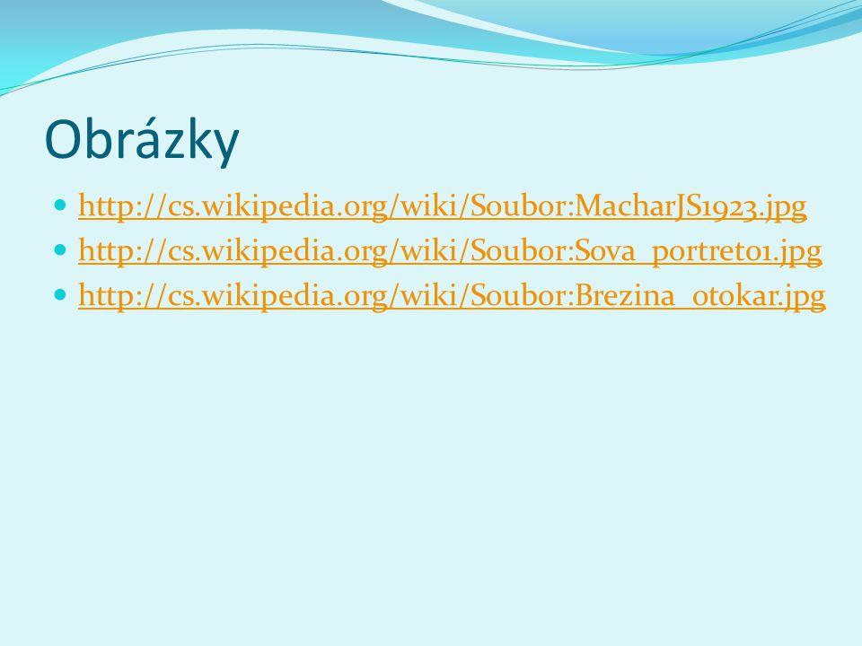 Obrázky  http://cs.wikipedia.org/wiki/Soubor:MacharJS1923.jpg http://cs.wikipedia.org/wiki/Soubor:MacharJS1923.jpg  http://cs.wikipedia.org/wiki/Soubor:Sova_portret01.jpg http://cs.wikipedia.org/wiki/Soubor:Sova_portret01.jpg  http://cs.wikipedia.org/wiki/Soubor:Brezina_otokar.jpg http://cs.wikipedia.org/wiki/Soubor:Brezina_otokar.jpg