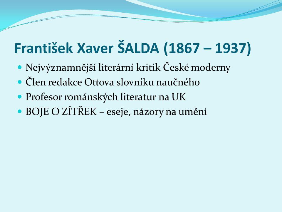 František Xaver ŠALDA (1867 – 1937)  Nejvýznamnější literární kritik České moderny  Člen redakce Ottova slovníku naučného  Profesor románských lite