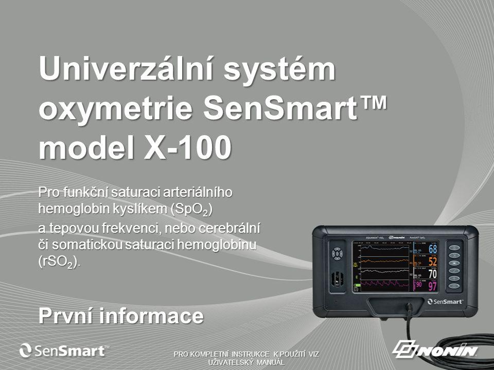 Univerzální systém oxymetrie SenSmart™ model X-100 Pro funkční saturaci arteriálního hemoglobin kyslíkem (SpO 2 ) a tepovou frekvenci, nebo cerebrální či somatickou saturaci hemoglobinu (rSO 2 ).