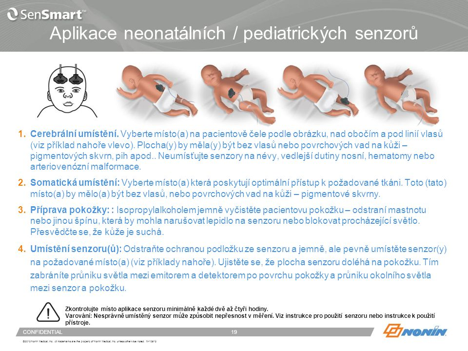 19 ©2013 Nonin Medical, Inc. All trademarks are the property of Nonin Medical, Inc. unless otherwise noted. M-10913 CONFIDENTIAL Aplikace neonatálních