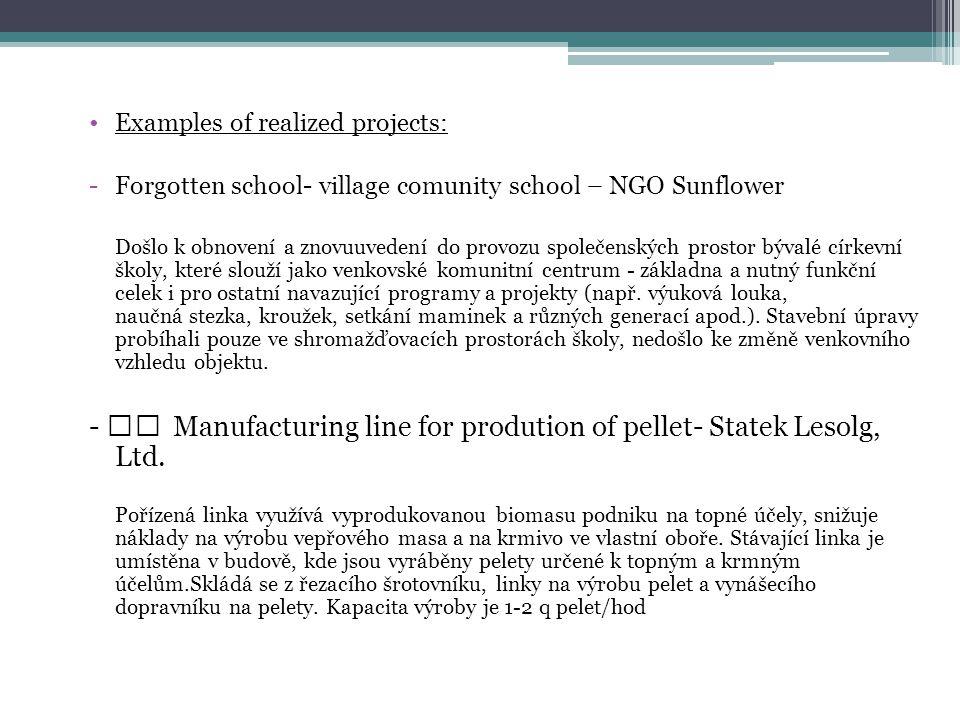 •Examples of realized projects: -Forgotten school- village comunity school – NGO Sunflower Došlo k obnovení a znovuuvedení do provozu společenských prostor bývalé církevní školy, které slouží jako venkovské komunitní centrum - základna a nutný funkční celek i pro ostatní navazující programy a projekty (např.
