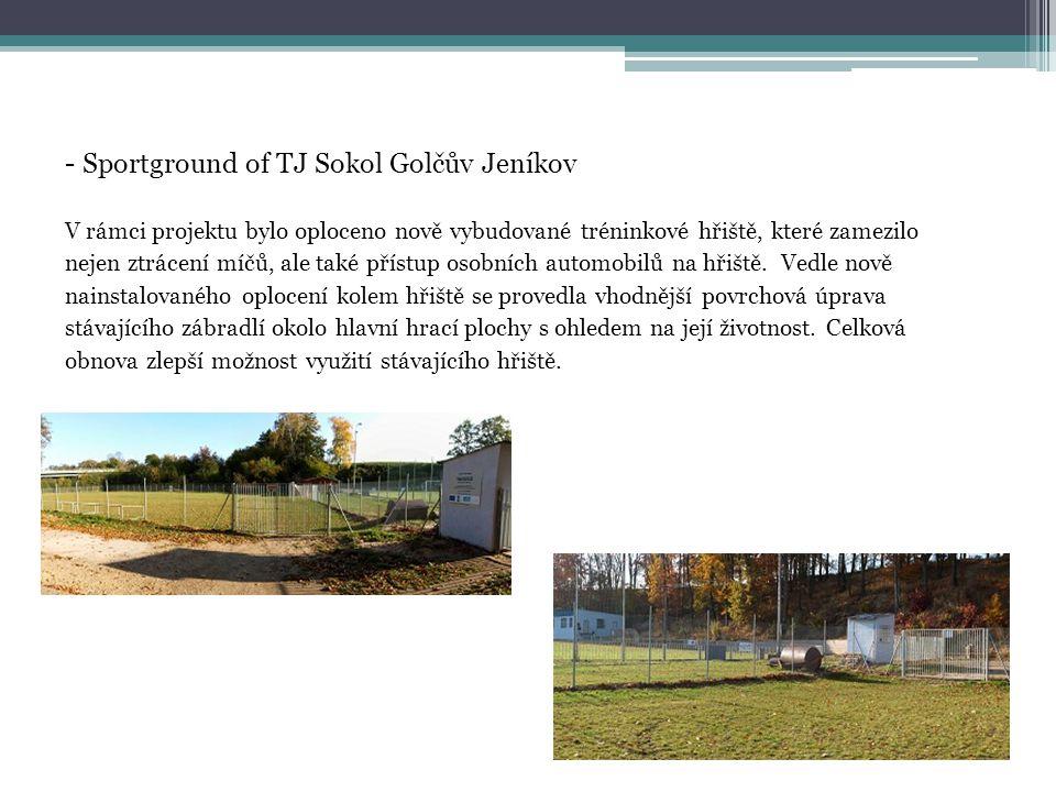 - Sportground of TJ Sokol Golčův Jeníkov V rámci projektu bylo oploceno nově vybudované tréninkové hřiště, které zamezilo nejen ztrácení míčů, ale také přístup osobních automobilů na hřiště.