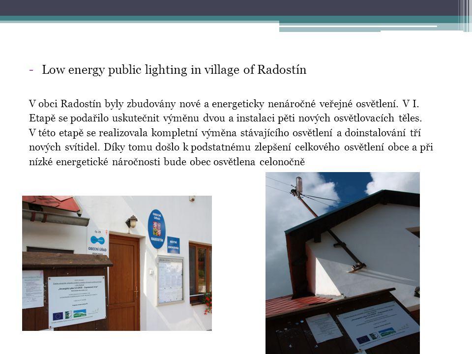 -Low energy public lighting in village of Radostín V obci Radostín byly zbudovány nové a energeticky nenáročné veřejné osvětlení.