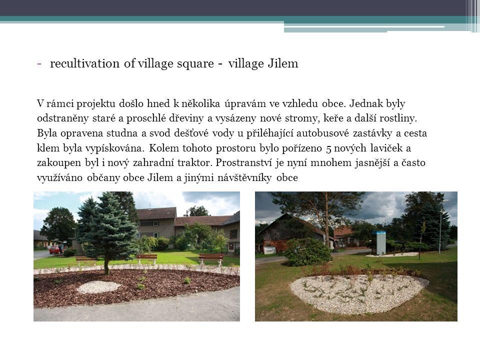 -recultivation of village square - village Jilem V rámci projektu došlo hned k několika úpravám ve vzhledu obce.