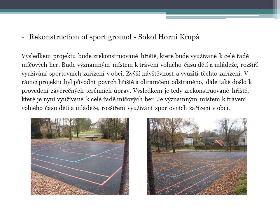 -Rekonstruction of sport ground - Sokol Horní Krupá Výsledkem projektu bude zrekonstruované hřiště, které bude využívané k celé řadě míčových her.