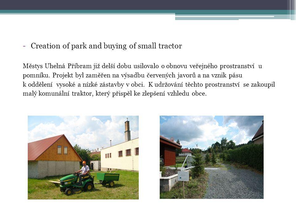 -Creation of park and buying of small tractor Městys Uhelná Příbram již delší dobu usilovalo o obnovu veřejného prostranství u pomníku.