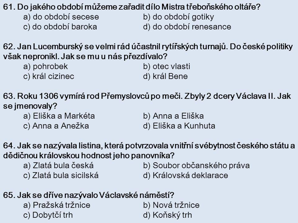 61. Do jakého období můžeme zařadit dílo Mistra třeboňského oltáře? a) do období secese b) do období gotiky c) do období baroka d) do období renesance