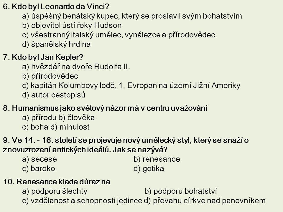 6. Kdo byl Leonardo da Vinci? a) úspěšný benátský kupec, který se proslavil svým bohatstvím b) objevitel ústí řeky Hudson c) všestranný italský umělec