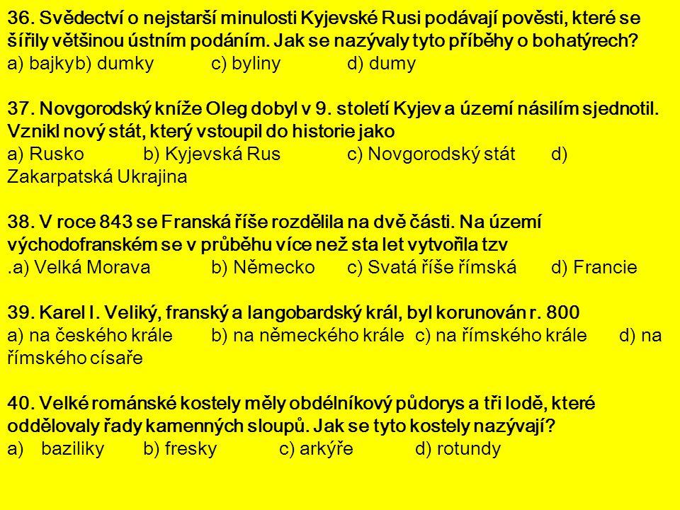 36. Svědectví o nejstarší minulosti Kyjevské Rusi podávají pověsti, které se šířily většinou ústním podáním. Jak se nazývaly tyto příběhy o bohatýrech