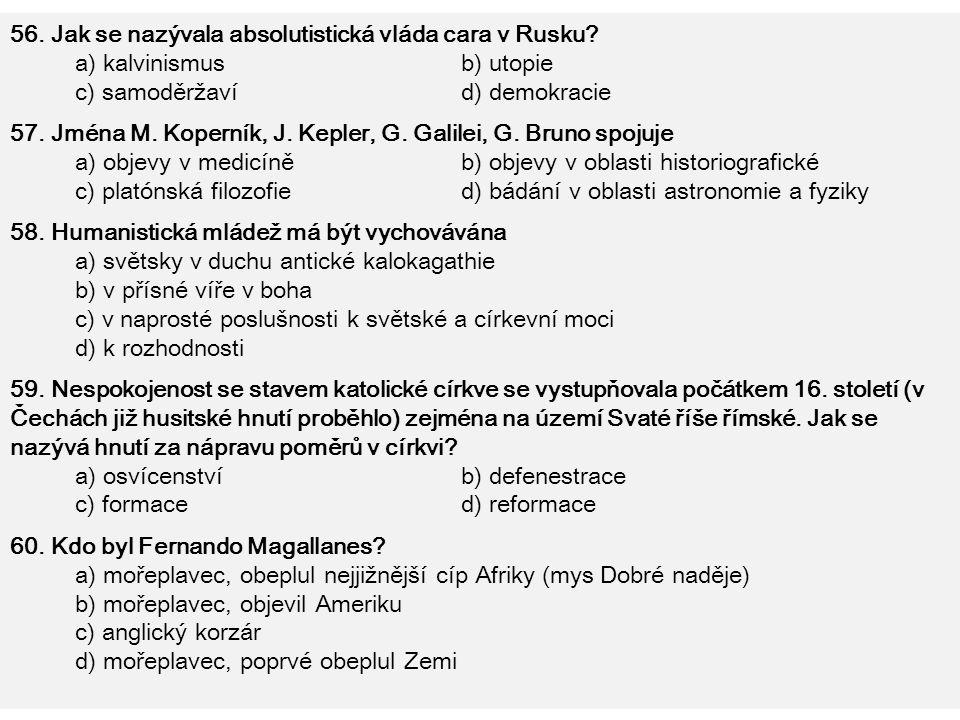 56. Jak se nazývala absolutistická vláda cara v Rusku? a) kalvinismus b) utopie c) samoděržaví d) demokracie 57. Jména M. Koperník, J. Kepler, G. Gali