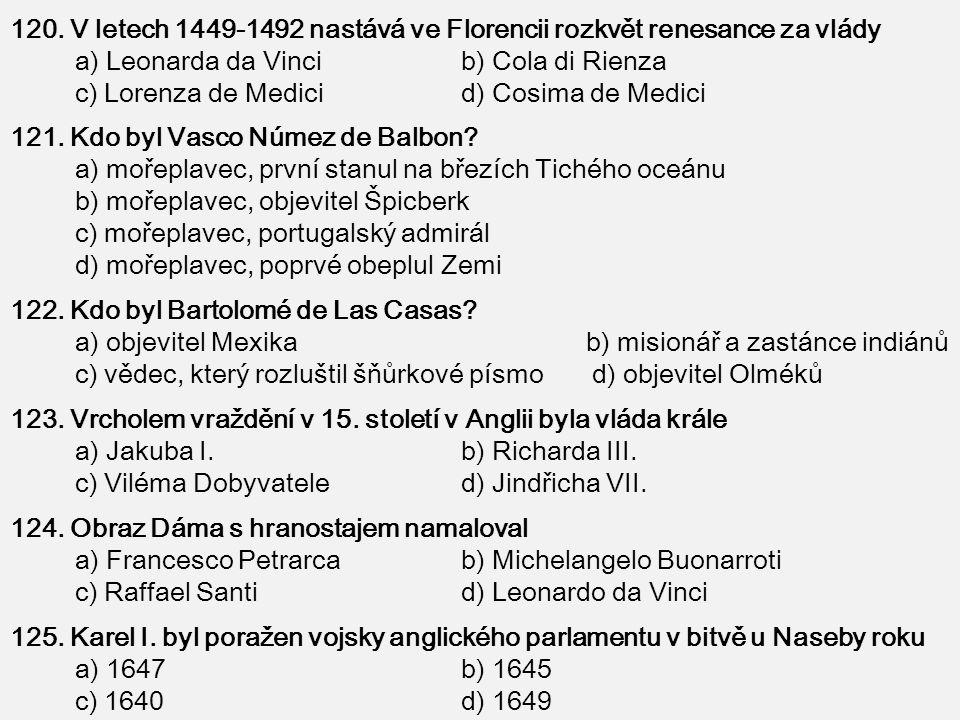 120. V letech 1449-1492 nastává ve Florencii rozkvět renesance za vlády a) Leonarda da Vinci b) Cola di Rienza c) Lorenza de Medici d) Cosima de Medic