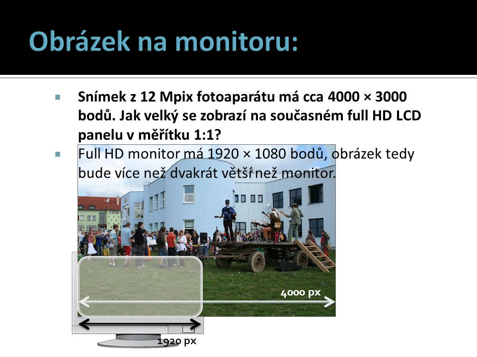 1920 px 4000 px  Snímek z 12 Mpix fotoaparátu má cca 4000 × 3000 bodů.