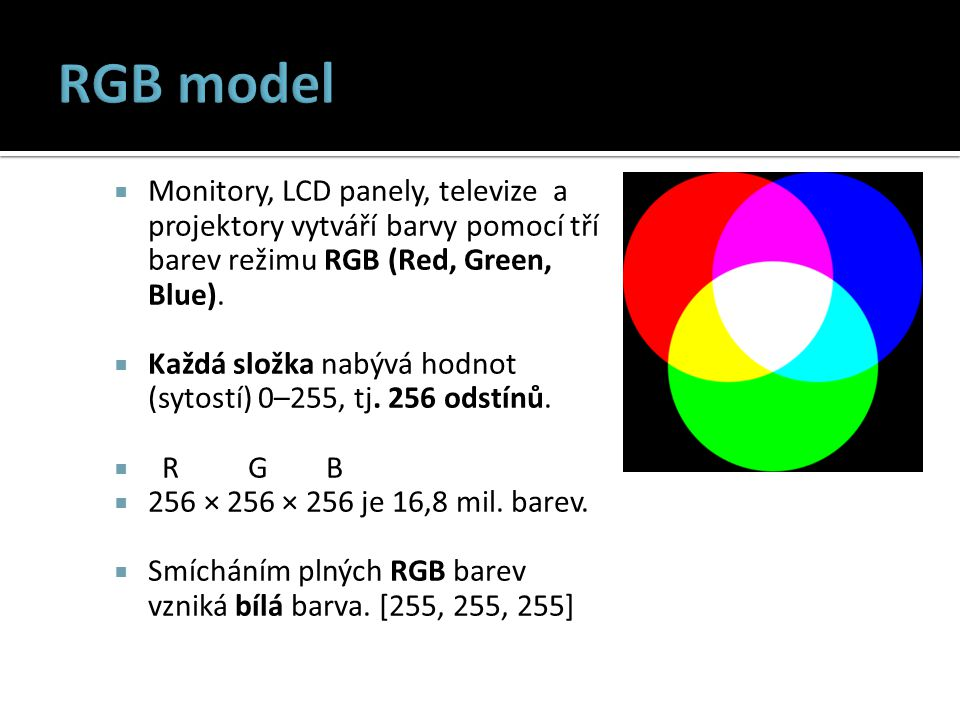  Monitory, LCD panely, televize a projektory vytváří barvy pomocí tří barev režimu RGB (Red, Green, Blue).