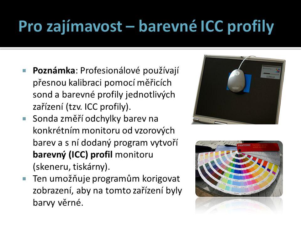  Poznámka: Profesionálové používají přesnou kalibraci pomocí měřicích sond a barevné profily jednotlivých zařízení (tzv.