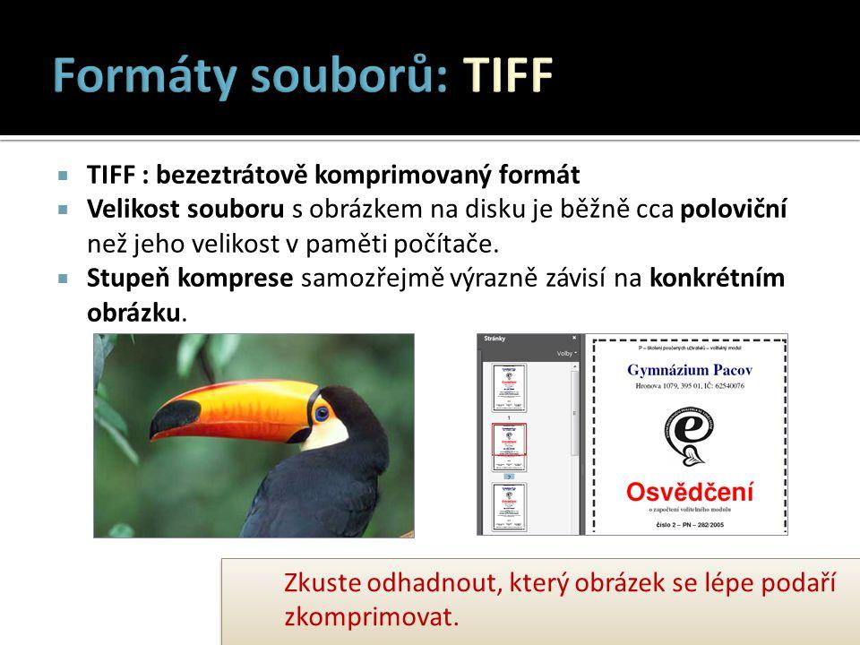  TIFF : bezeztrátově komprimovaný formát  Velikost souboru s obrázkem na disku je běžně cca poloviční než jeho velikost v paměti počítače.