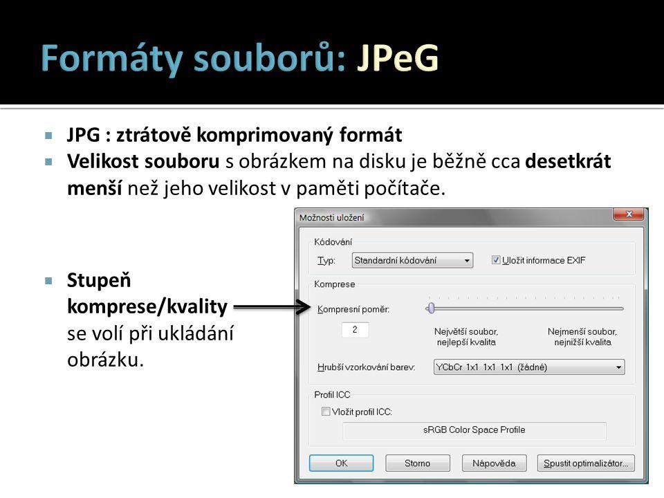  JPG : ztrátově komprimovaný formát  Velikost souboru s obrázkem na disku je běžně cca desetkrát menší než jeho velikost v paměti počítače.