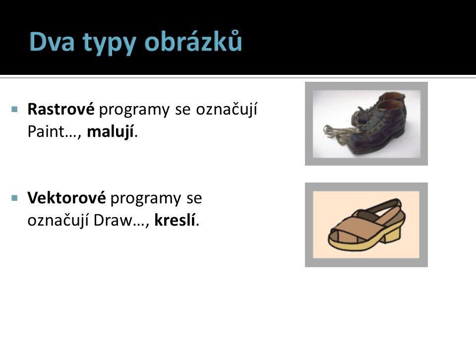  Rastrové programy se označují Paint…, malují.  Vektorové programy se označují Draw…, kreslí.