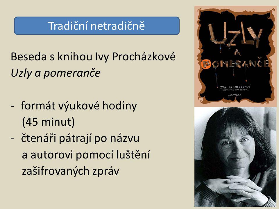 Beseda s knihou Ivy Procházkové Uzly a pomeranče -formát výukové hodiny (45 minut) -čtenáři pátrají po názvu a autorovi pomocí luštění zašifrovaných z