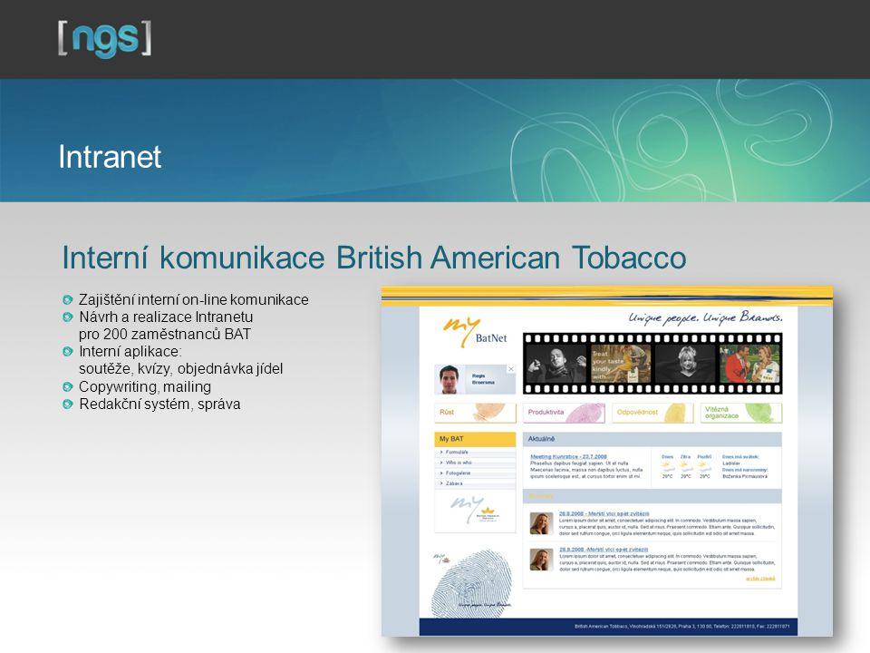 Intranet Interní komunikace British American Tobacco Zajištění interní on-line komunikace Návrh a realizace Intranetu pro 200 zaměstnanců BAT Interní aplikace: soutěže, kvízy, objednávka jídel Copywriting, mailing Redakční systém, správa