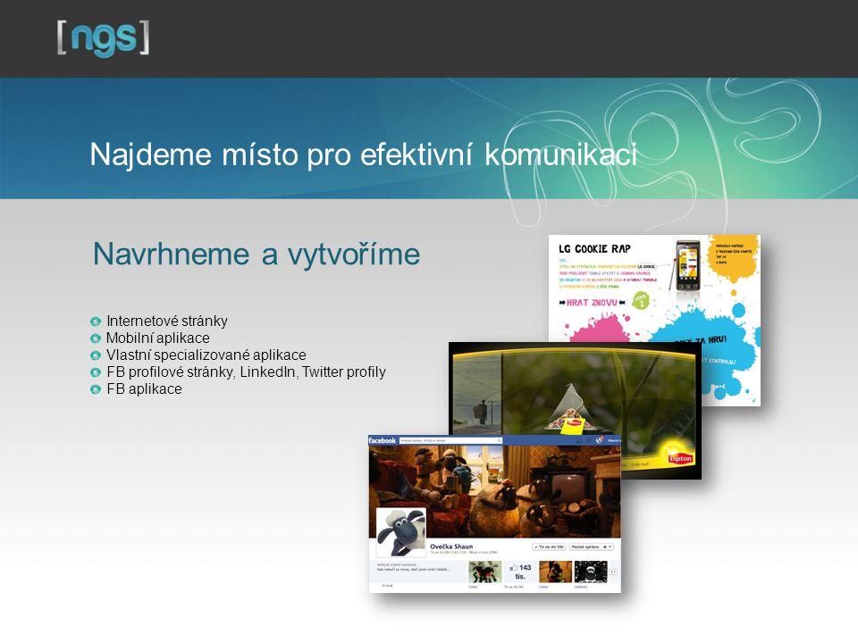 Navrhneme a vytvoříme Internetové stránky Mobilní aplikace Vlastní specializované aplikace FB profilové stránky, LinkedIn, Twitter profily FB aplikace Najdeme místo pro efektivní komunikaci